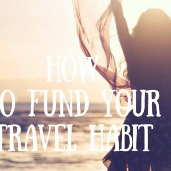 how to fund your travel habit