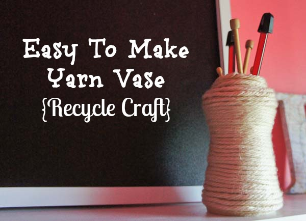 Easy To Make Yarn Vase | Recycle Craft