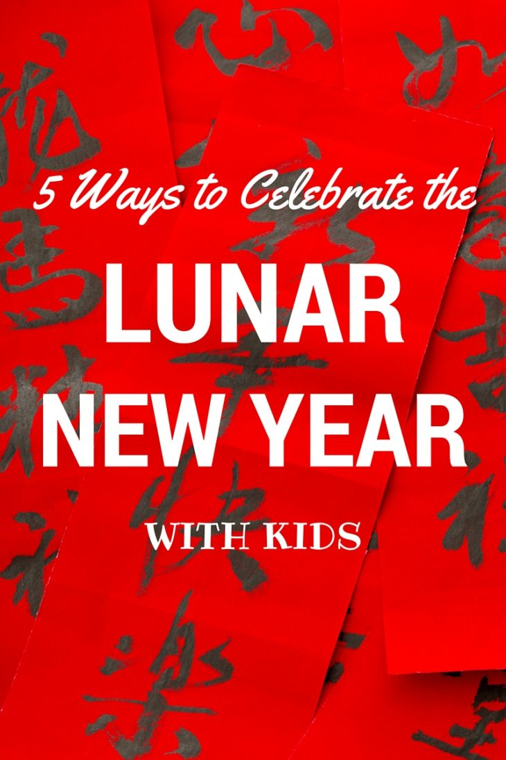 5 ways to celebrate the Lunar New Year with Kids