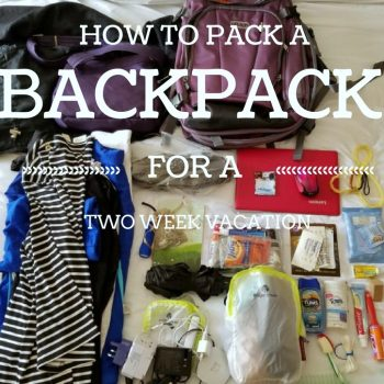 HOW TO PACK A BACKPACK FOR A 2 WEEK VACATION
