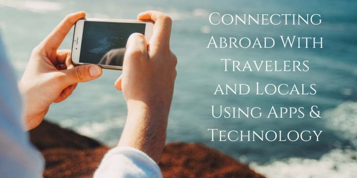 Connecting Abroad With Travelers and Locals Using Apps & Technology