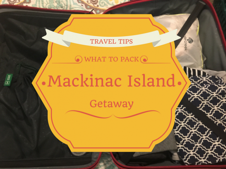 WHAT TO PACK Mackinac Island