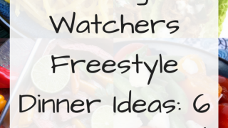 10 Weight Watchers Freestyle Dinner Ideas: 6 points or less!