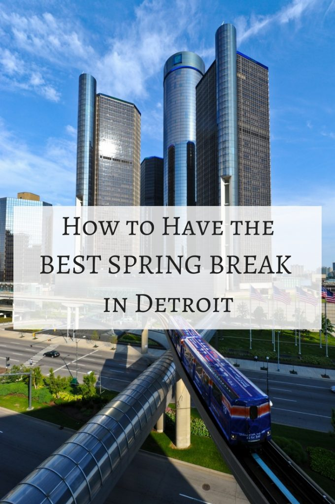 How to Have the BEST Spring Break in Detroit