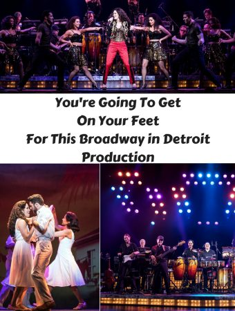 You're Going To Get On Your Feet For This Broadway in Detroit Production