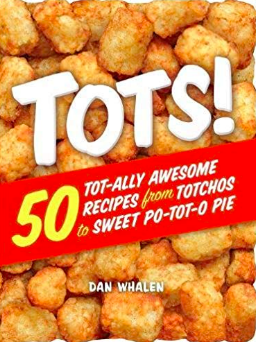 Tots! 50 Tot-ally awesome recipes