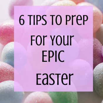 6 Tips To Prep For Your easter fun