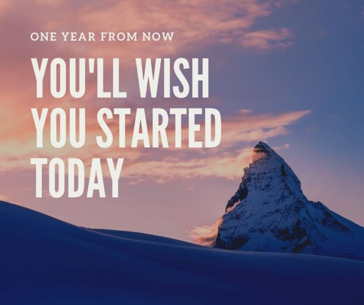 one year from now you'll wish you started today