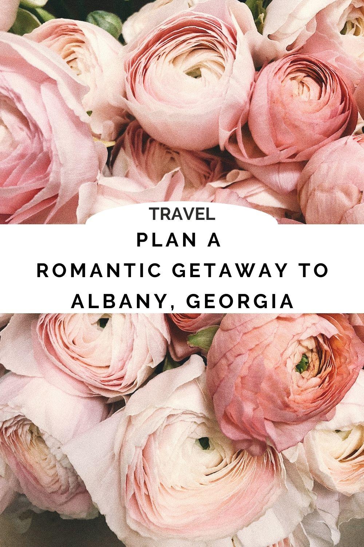 ROMANTIC GETAWAY TO ALBANY GEORGIA
