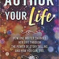 Author Your Life: How One Writer Changed Her Life Through the Power of Storytelling, and How You Can, Too